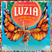Cirque Du Soleil Luzia tour dates and tickets