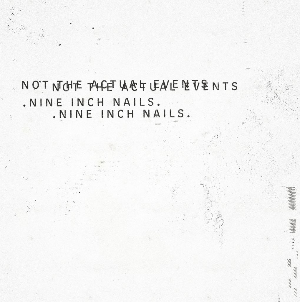 Nine Inch Nails - Not The Actual Events (Album Review) - Stereoboard